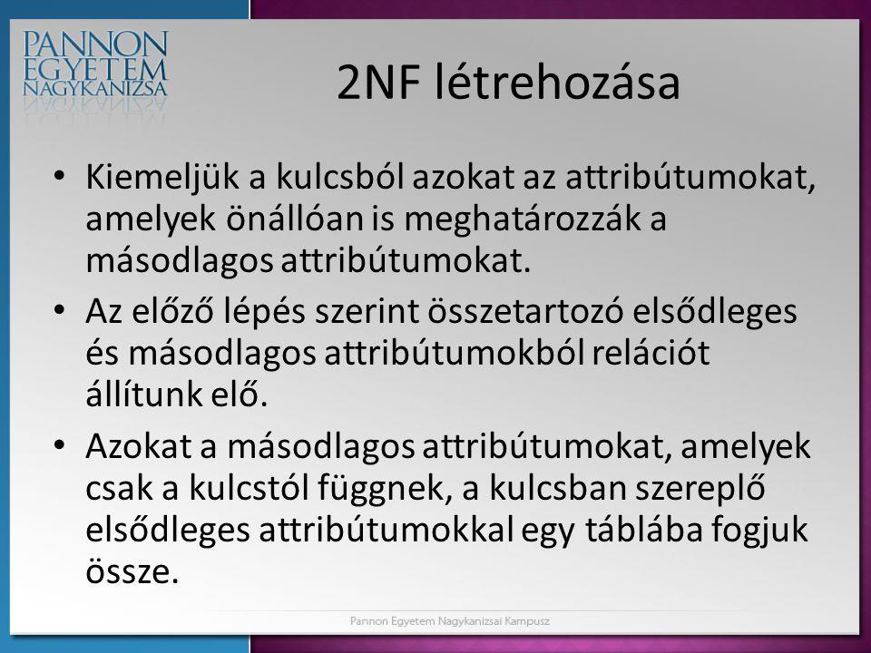 2NF létrehozása • Kiemeljük a kulcsból azokat az attribútumokat, amelyek önállóan is meghatározzák a másodlagos attribútumokat. • Az előző lépés szeri
