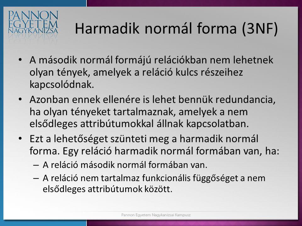 Harmadik normál forma (3NF) • A második normál formájú relációkban nem lehetnek olyan tények, amelyek a reláció kulcs részeihez kapcsolódnak. • Azonba