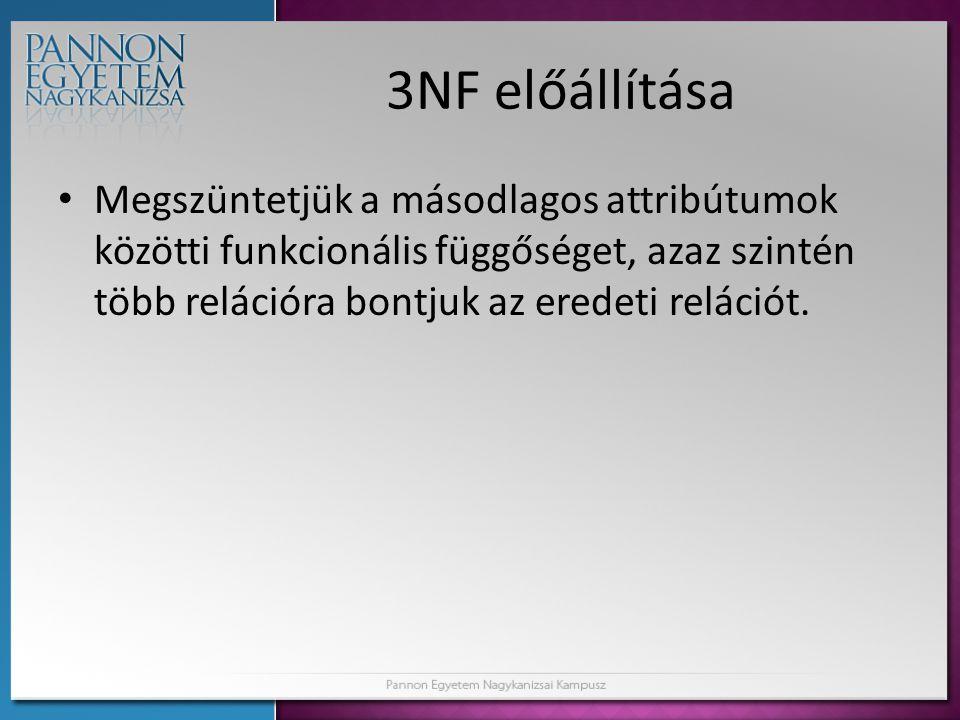 3NF előállítása • Megszüntetjük a másodlagos attribútumok közötti funkcionális függőséget, azaz szintén több relációra bontjuk az eredeti relációt.