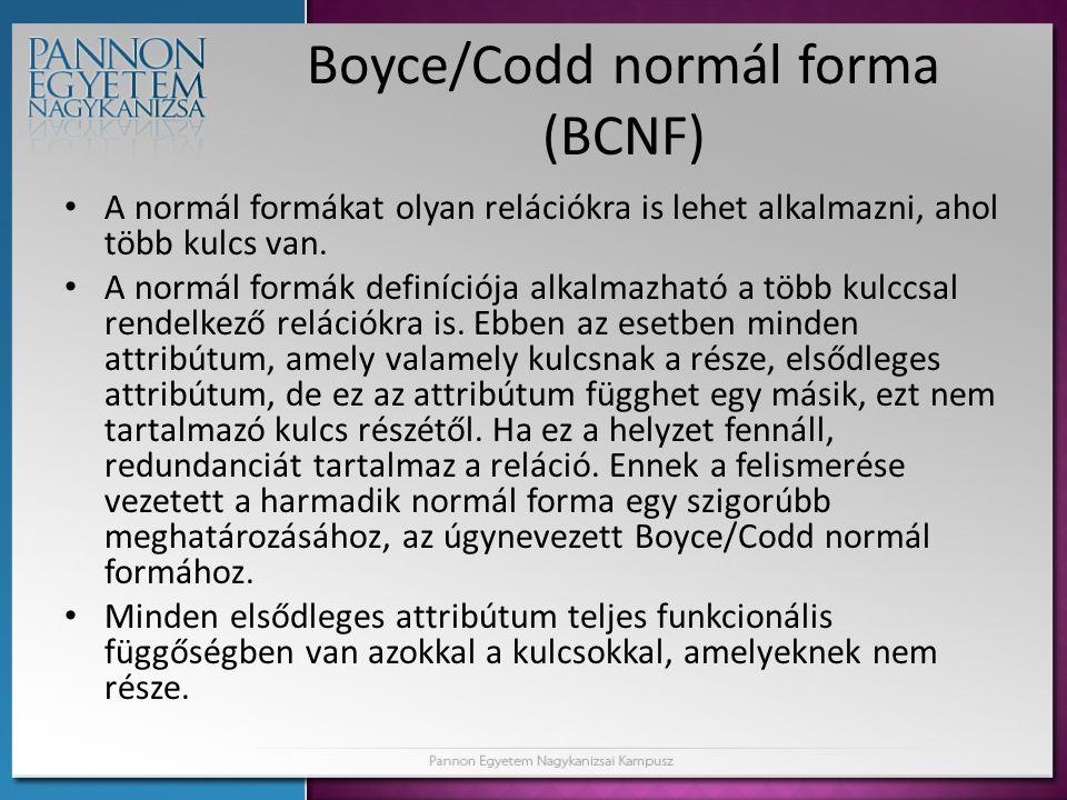 Boyce/Codd normál forma (BCNF) • A normál formákat olyan relációkra is lehet alkalmazni, ahol több kulcs van. • A normál formák definíciója alkalmazha