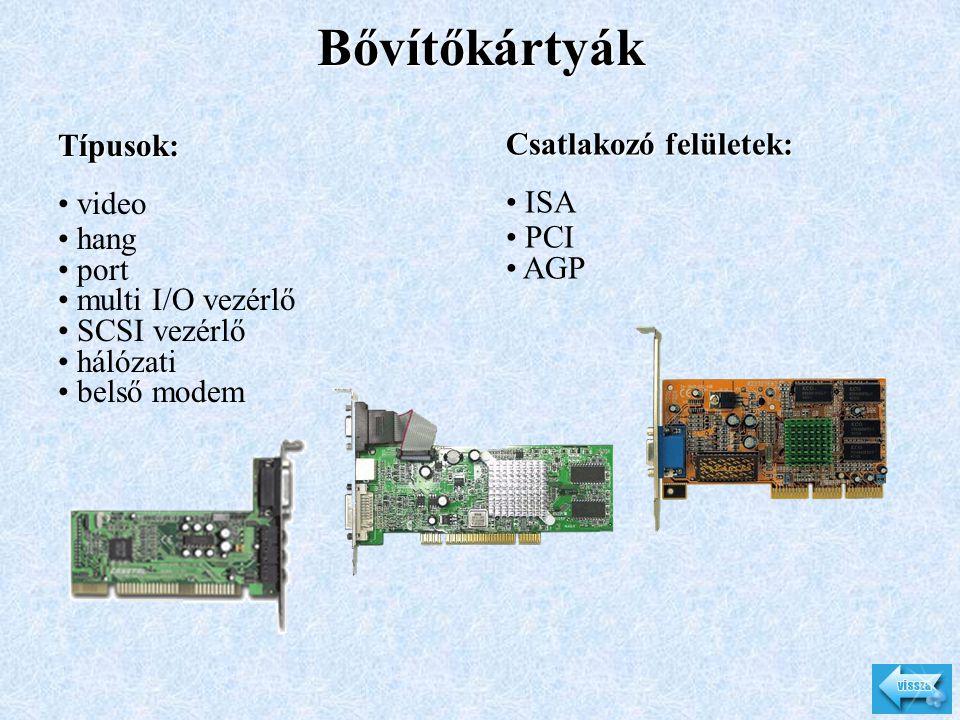 Bővítőkártyák Típusok: • video • hang • port • multi I/O vezérlő • SCSI vezérlő • hálózati • belső modem Csatlakozó felületek: • ISA • PCI • AGP