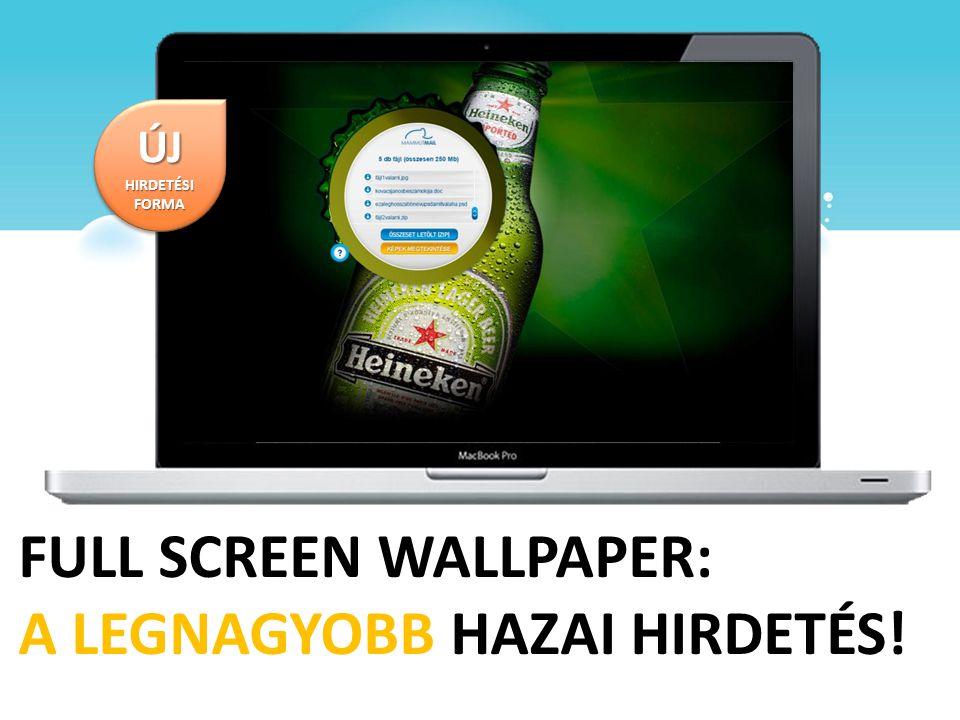FULL SCREEN WALLPAPER: A LEGNAGYOBB HAZAI HIRDETÉS! ÚJ HIRDETÉSI FORMA ÚJ