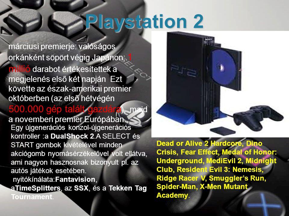 Playstation 2 márciusi premierje: valóságos orkánként söpört végig Japánon: 1 millió darabot értékesítettek a megjelenés első két napján Ezt követte az észak-amerikai premier októberben (az első hétvégén 500.000 gép talált gazdára ), majd a novemberi premier Európában.