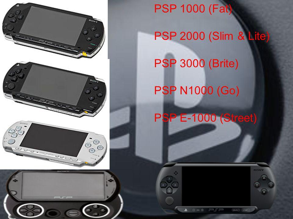 PSP 1000 (Fat) PSP 2000 (Slim & Lite) PSP 3000 (Brite) PSP N1000 (Go) PSP E-1000 (Street)