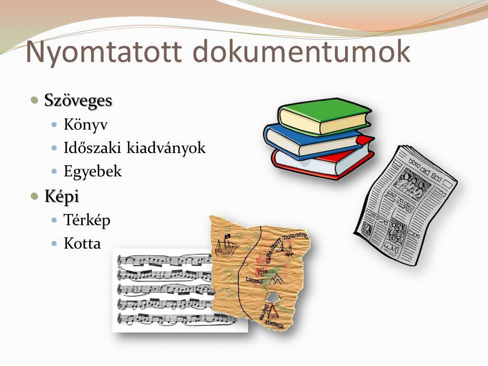 Nyomtatott dokumentumok  Szöveges  Könyv  Időszaki kiadványok  Egyebek  Képi  Térkép  Kotta