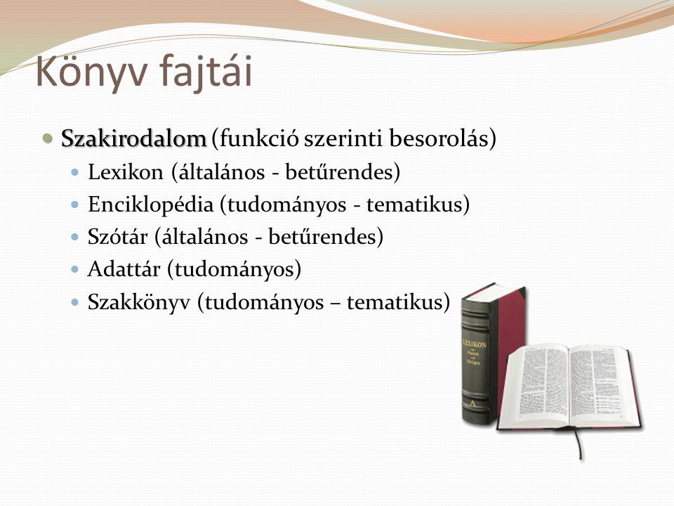Könyv fajtái  Szakirodalom  Szakirodalom (funkció szerinti besorolás)  Lexikon (általános - betűrendes)  Enciklopédia (tudományos - tematikus)  S