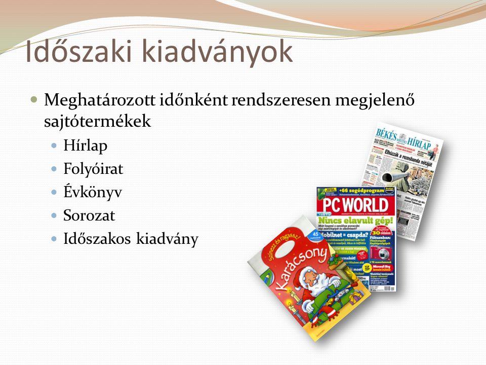 Időszaki kiadványok  Meghatározott időnként rendszeresen megjelenő sajtótermékek  Hírlap  Folyóirat  Évkönyv  Sorozat  Időszakos kiadvány