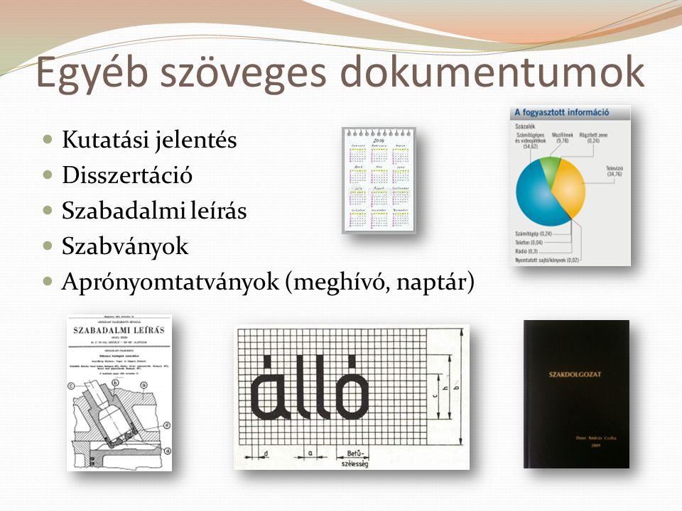 Egyéb szöveges dokumentumok  Kutatási jelentés  Disszertáció  Szabadalmi leírás  Szabványok  Aprónyomtatványok (meghívó, naptár)