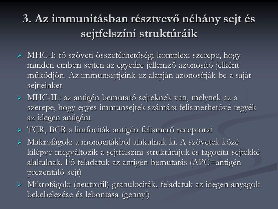 3. Az immunitásban résztvevő néhány sejt és sejtfelszíni struktúráik  MHC-I: fő szöveti összeférhetőségi komplex; szerepe, hogy minden emberi sejten