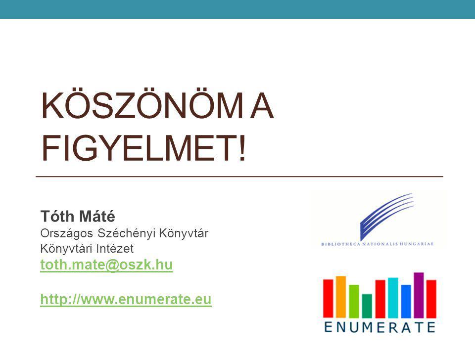 KÖSZÖNÖM A FIGYELMET! Tóth Máté Országos Széchényi Könyvtár Könyvtári Intézet toth.mate@oszk.hu http://www.enumerate.eu