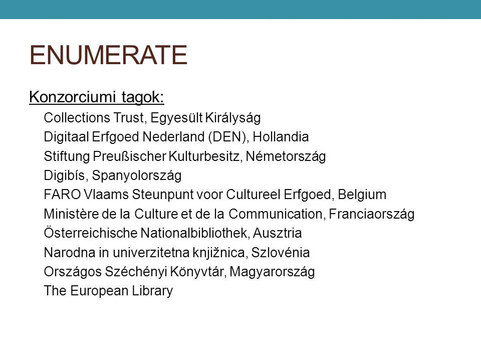ENUMERATE Konzorciumi tagok: Collections Trust, Egyesült Királyság Digitaal Erfgoed Nederland (DEN), Hollandia Stiftung Preußischer Kulturbesitz, Néme