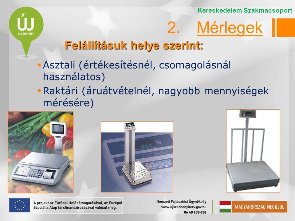  Asztali (értékesítésnél, csomagolásnál használatos)  Raktári (áruátvételnél, nagyobb mennyiségek mérésére) Felállításuk helye szerint: 2.Mérlegek K