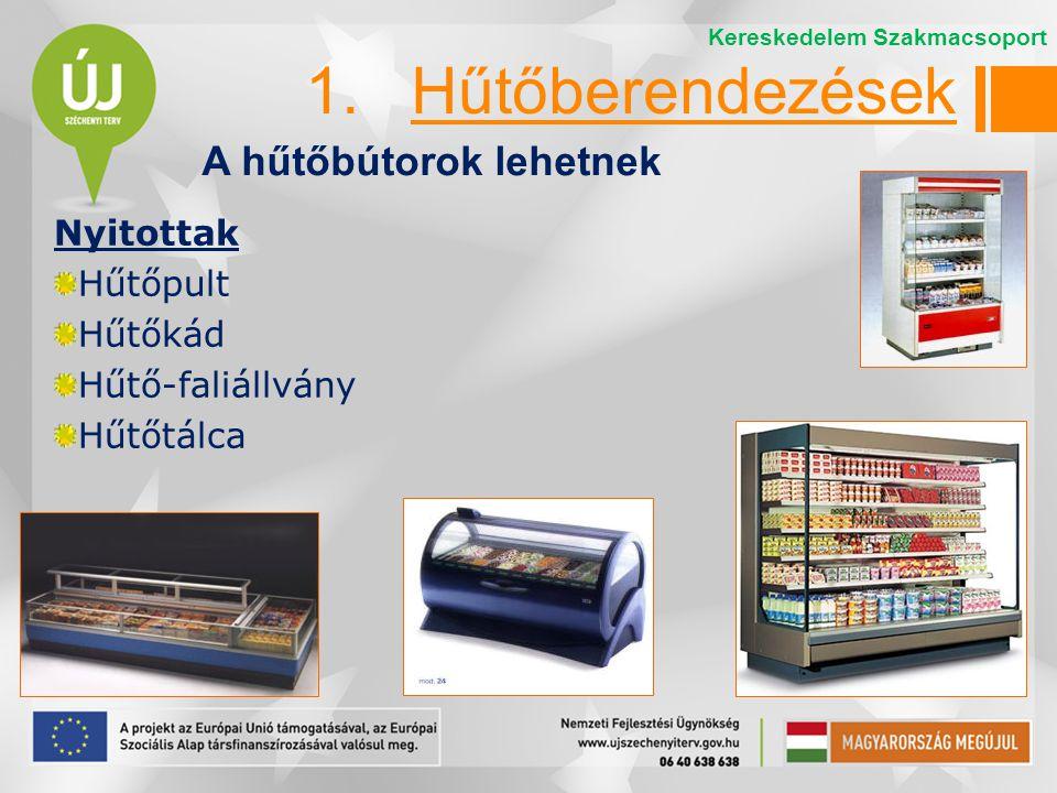 Nyitottak Hűtőpult Hűtőkád Hűtő-faliállvány Hűtőtálca A hűtőbútorok lehetnek Kereskedelem Szakmacsoport 1.Hűtőberendezések