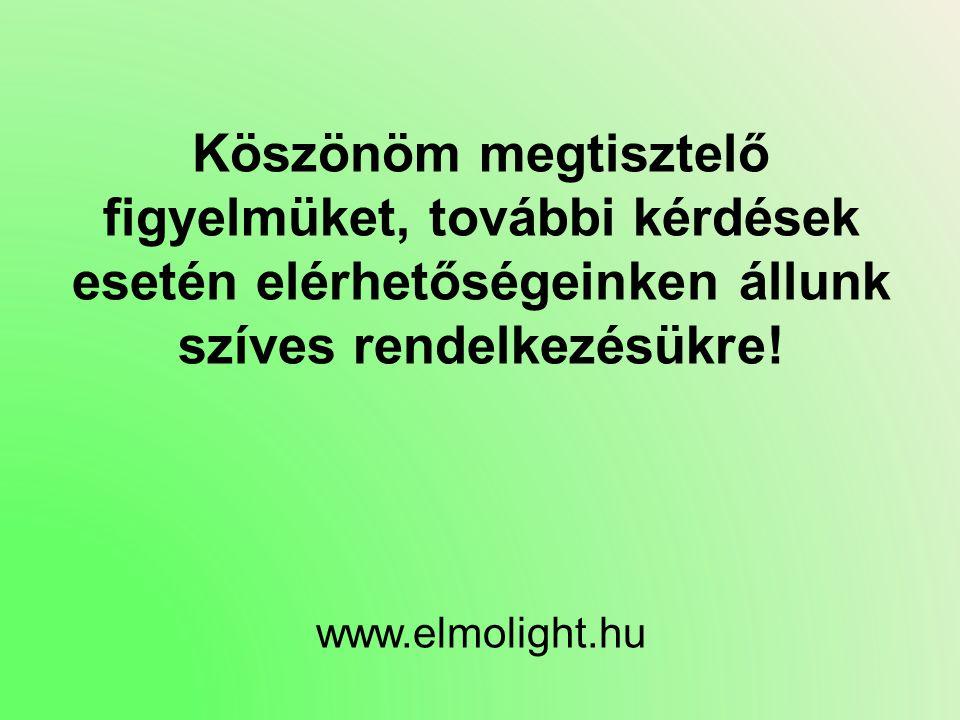 Köszönöm megtisztelő figyelmüket, további kérdések esetén elérhetőségeinken állunk szíves rendelkezésükre! www.elmolight.hu