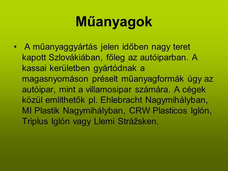 Műanyagok • A műanyaggyártás jelen időben nagy teret kapott Szlovákiában, főleg az autóiparban.