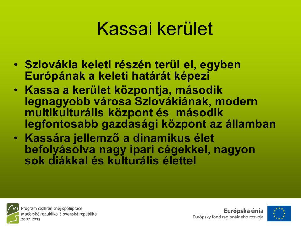 Kassai kerület •Szlovákia keleti részén terül el, egyben Európának a keleti határát képezi •Kassa a kerület központja, második legnagyobb városa Szlovákiának, modern multikulturális központ és második legfontosabb gazdasági központ az államban •Kassára jellemző a dinamikus élet befolyásolva nagy ipari cégekkel, nagyon sok diákkal és kulturális élettel