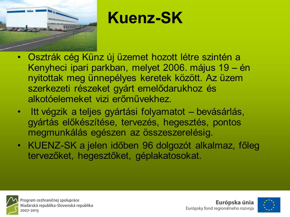 Kuenz-SK •Osztrák cég Künz új üzemet hozott létre szintén a Kenyheci ipari parkban, melyet 2006.
