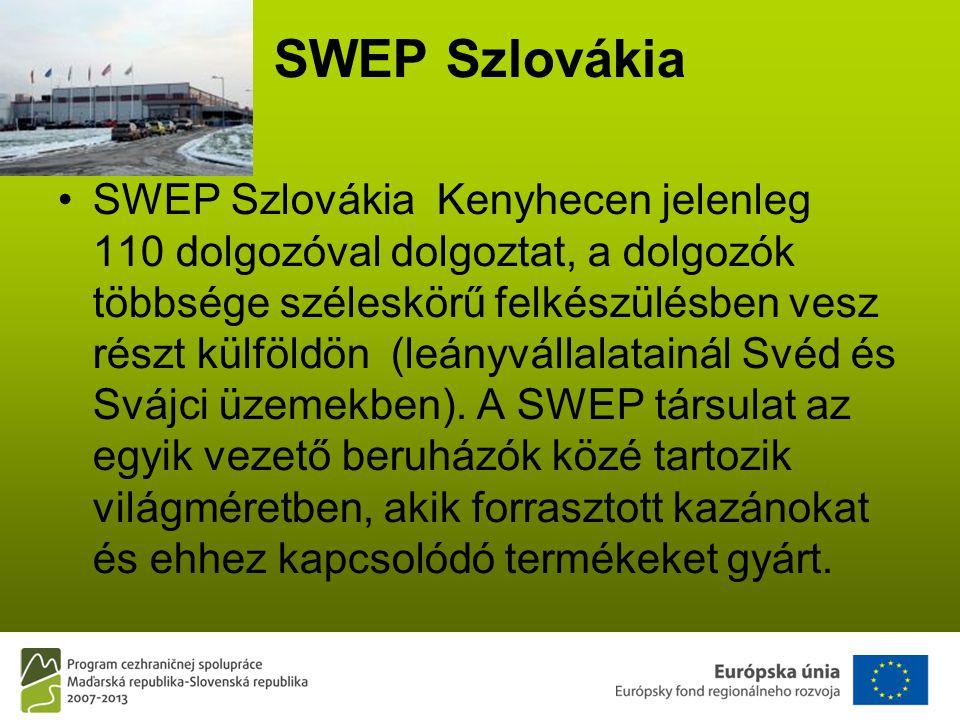 SWEP Szlovákia •SWEP Szlovákia Kenyhecen jelenleg 110 dolgozóval dolgoztat, a dolgozók többsége széleskörű felkészülésben vesz részt külföldön (leányvállalatainál Svéd és Svájci üzemekben).