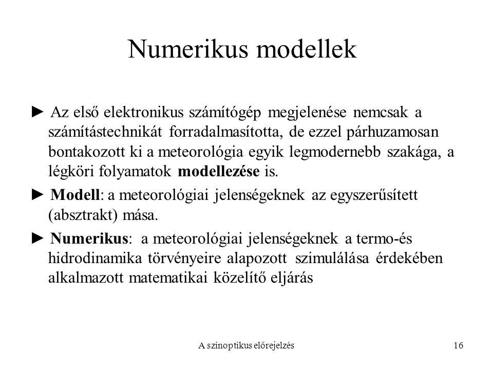 A szinoptikus előrejelzés16 Numerikus modellek ► Az első elektronikus számítógép megjelenése nemcsak a számítástechnikát forradalmasította, de ezzel p