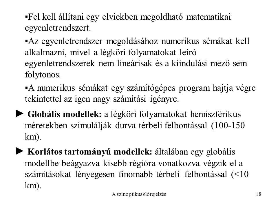 A szinoptikus előrejelzés18 ▪Fel kell állítani egy elviekben megoldható matematikai egyenletrendszert. ▪Az egyenletrendszer megoldásához numerikus sém