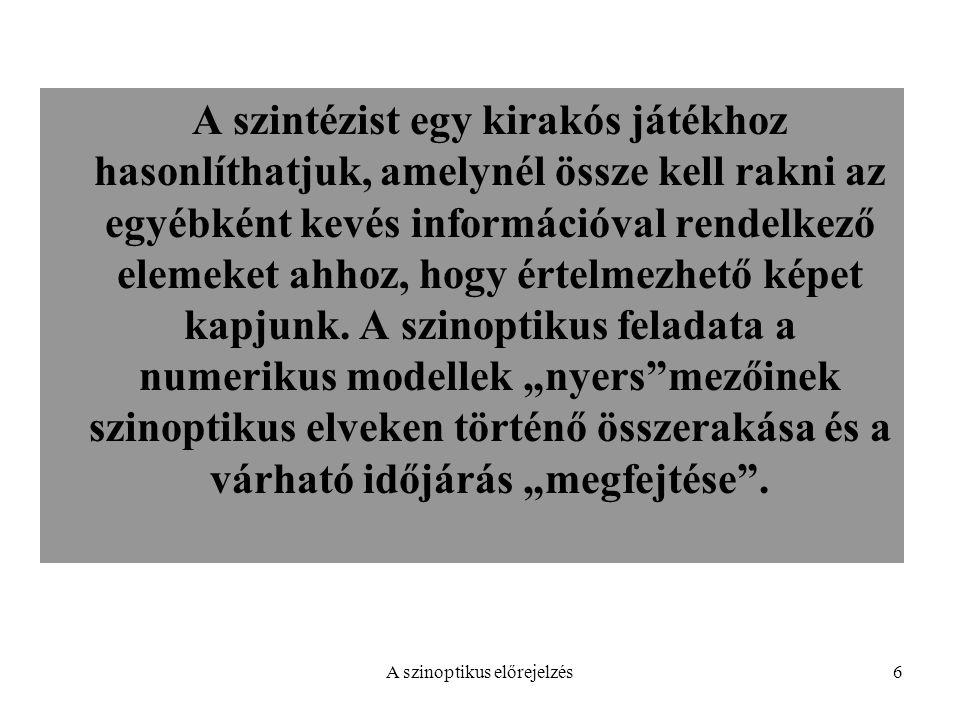 A szinoptikus előrejelzés6 A szintézist egy kirakós játékhoz hasonlíthatjuk, amelynél össze kell rakni az egyébként kevés információval rendelkező ele