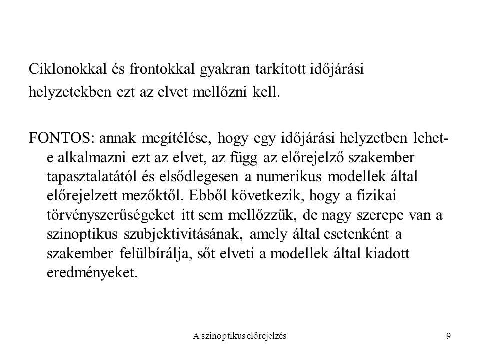 A szinoptikus előrejelzés9 Ciklonokkal és frontokkal gyakran tarkított időjárási helyzetekben ezt az elvet mellőzni kell. FONTOS: annak megítélése, ho