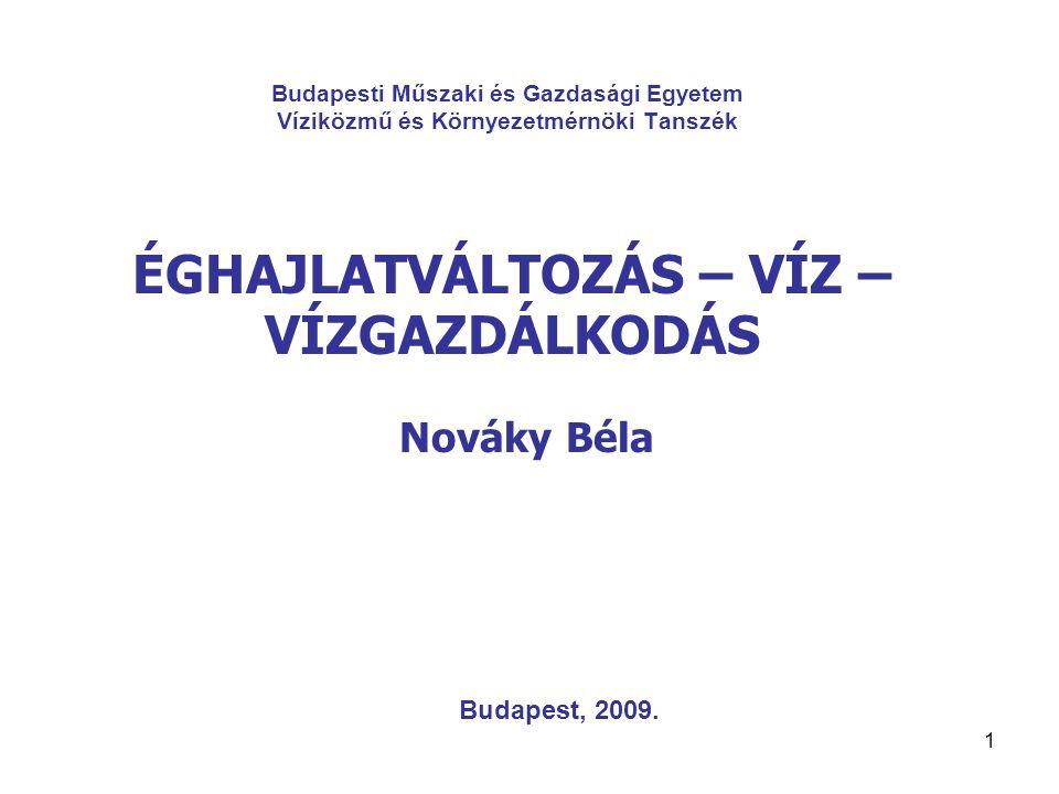 1 Budapesti Műszaki és Gazdasági Egyetem Víziközmű és Környezetmérnöki Tanszék ÉGHAJLATVÁLTOZÁS – VÍZ – VÍZGAZDÁLKODÁS Nováky Béla Budapest, 2009.