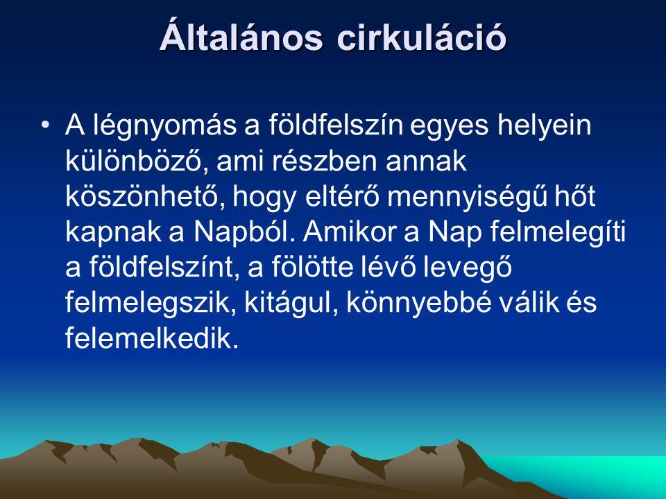 Általános cirkuláció •A légnyomás a földfelszín egyes helyein különböző, ami részben annak köszönhető, hogy eltérő mennyiségű hőt kapnak a Napból.