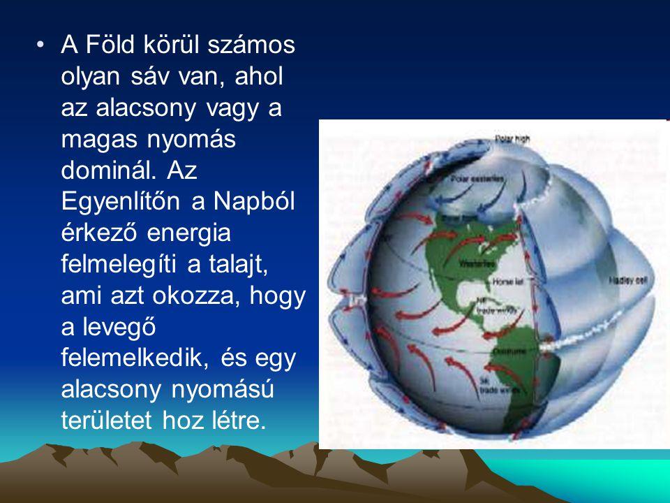 •A Föld körül számos olyan sáv van, ahol az alacsony vagy a magas nyomás dominál.