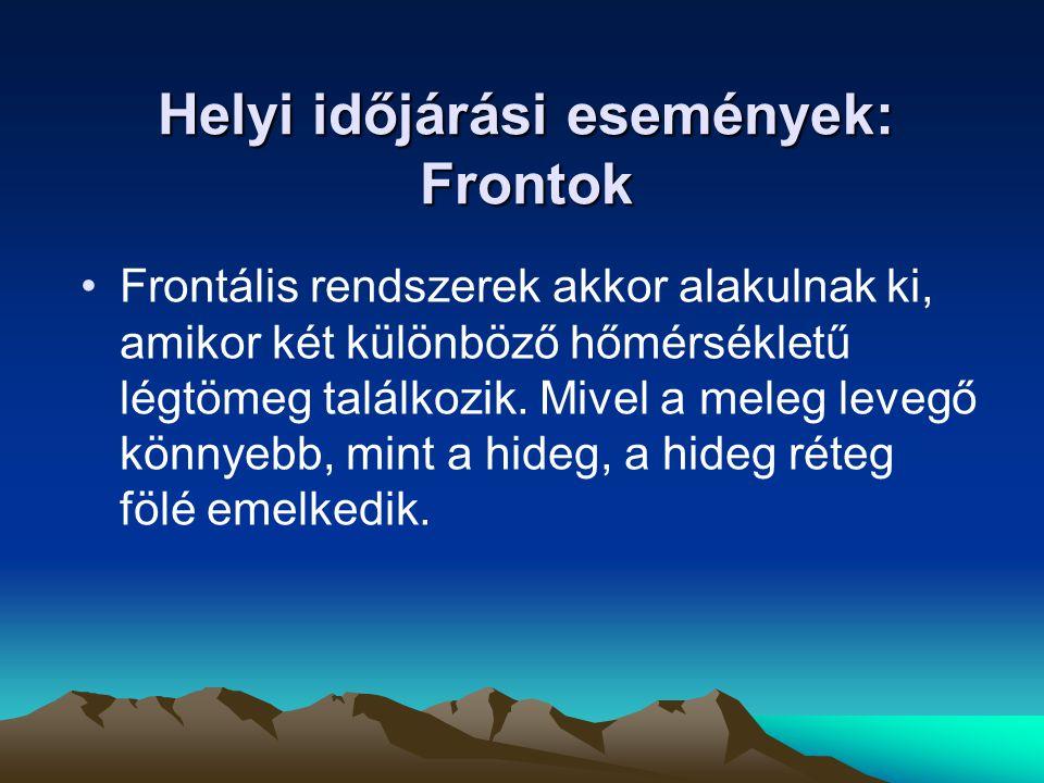 Helyi időjárási események: Frontok •Frontális rendszerek akkor alakulnak ki, amikor két különböző hőmérsékletű légtömeg találkozik.