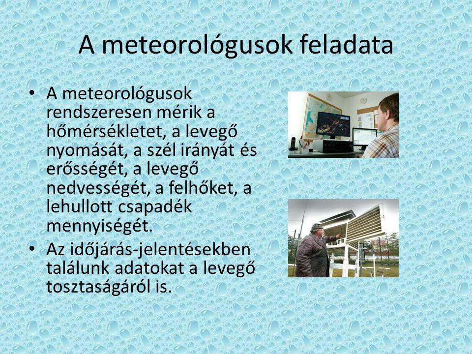 A meteorológusok eszközei • Meteorológiai bódé – a por mennyiségét méri a levegőben • Szélerősség-mérő (anemométer) • Barométer – a levegő nyomását méri • Nedvességmérő • Csapadékmérő