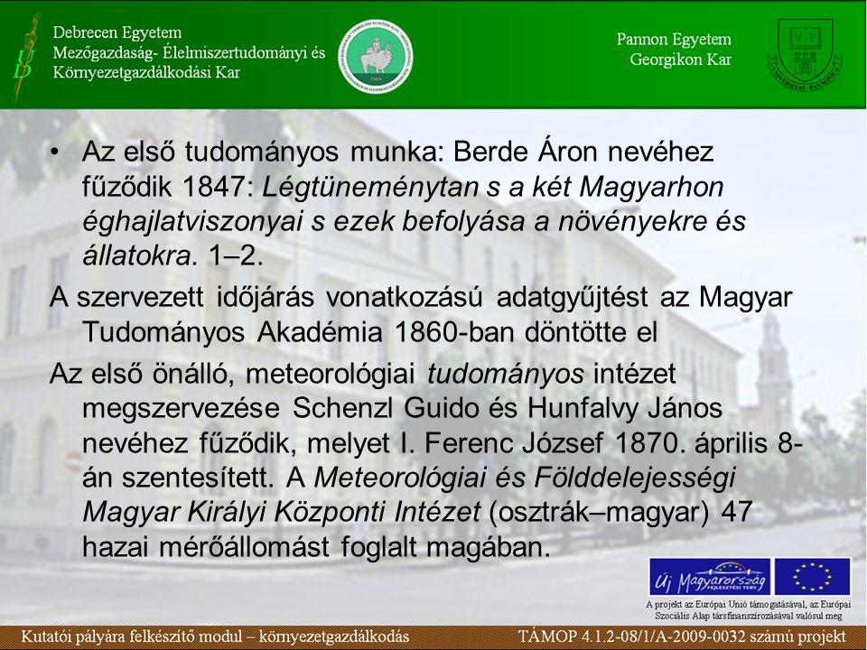 •Az első tudományos munka: Berde Áron nevéhez fűződik 1847: Légtüneménytan s a két Magyarhon éghajlatviszonyai s ezek befolyása a növényekre és állatokra.