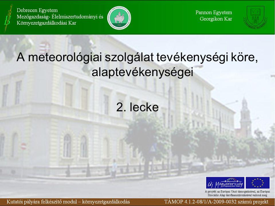A meteorológiai szolgálat tevékenységi köre, alaptevékenységei 2. lecke