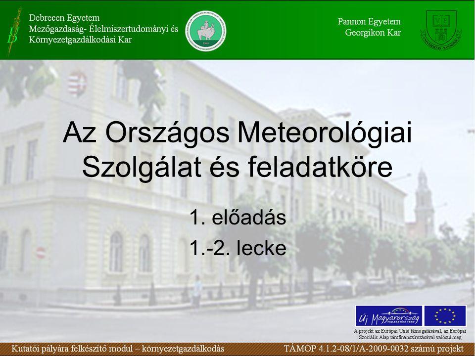 Az Országos Meteorológiai Szolgálat és feladatköre 1. előadás 1.-2. lecke