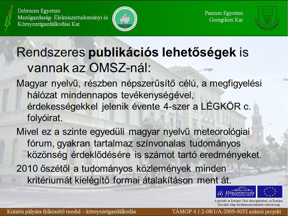 Rendszeres publikációs lehetőségek is vannak az OMSZ-nál: Magyar nyelvű, részben népszerűsítő célú, a megfigyelési hálózat mindennapos tevékenységével, érdekességekkel jelenik évente 4-szer a LÉGKÖR c.