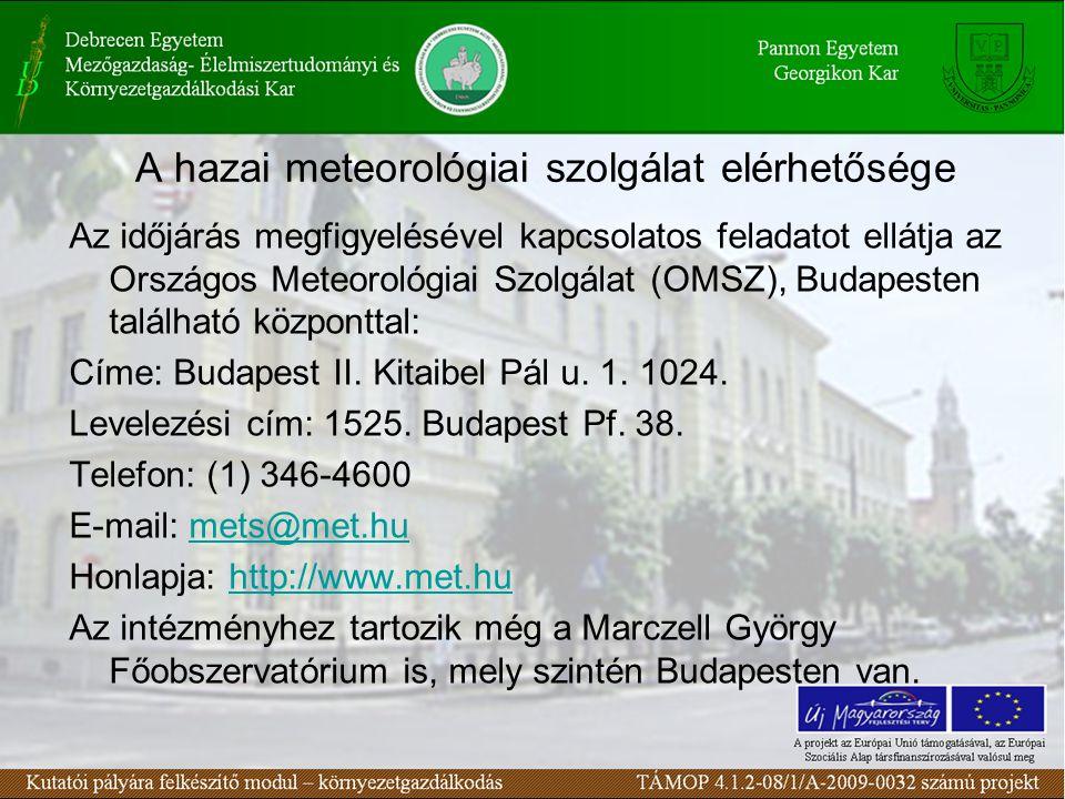 A hazai meteorológiai szolgálat elérhetősége Az időjárás megfigyelésével kapcsolatos feladatot ellátja az Országos Meteorológiai Szolgálat (OMSZ), Budapesten található központtal: Címe: Budapest II.