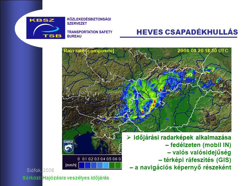 Sárközi: Hajózásra veszélyes időjárás Siófok, 2006 HEVES CSAPADÉKHULLÁS  időjárási radarképek alkalmazása  időjárási radarképek alkalmazása – fedélzeten (mobil IN) – valós valósidejűség – térképi ráfeszítés (GIS) – a navigációs képernyő részeként