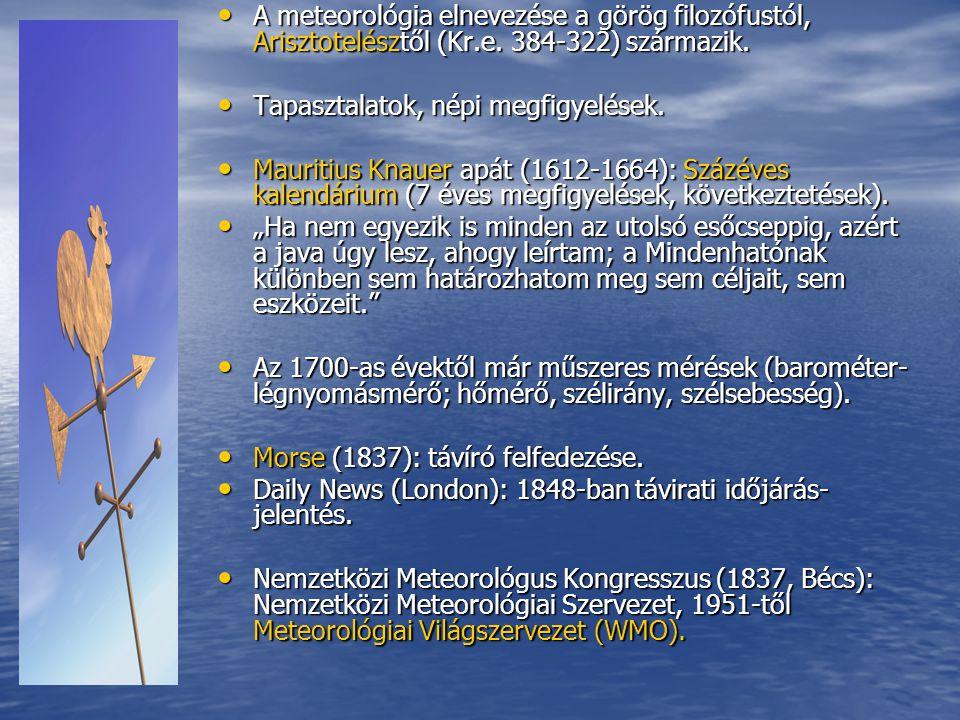 • A meteorológia elnevezése a görög filozófustól, Arisztotelésztől (Kr.e. 384-322) származik. • Tapasztalatok, népi megfigyelések. • Mauritius Knauer