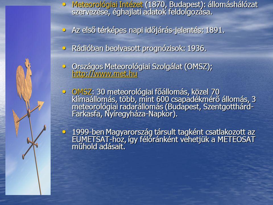 • Meteorológiai Intézet (1870, Budapest): állomáshálózat szervezése, éghajlati adatok feldolgozása. • Az első térképes napi időjárás-jelentés: 1891. •