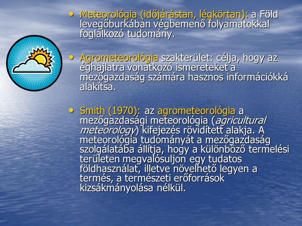 • Meteorológia (időjárástan, légkörtan): a Föld levegőburkában végbemenő folyamatokkal foglalkozó tudomány. • Agrometeorológia szakterület: célja, hog