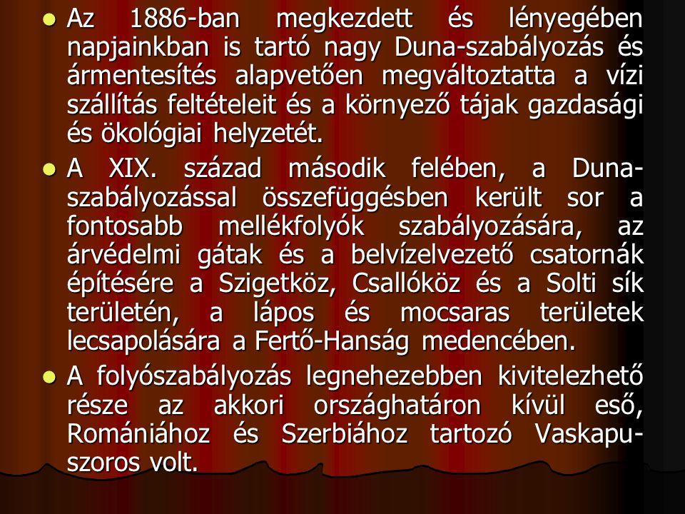  Az 1886-ban megkezdett és lényegében napjainkban is tartó nagy Duna-szabályozás és ármentesítés alapvetően megváltoztatta a vízi szállítás feltétele
