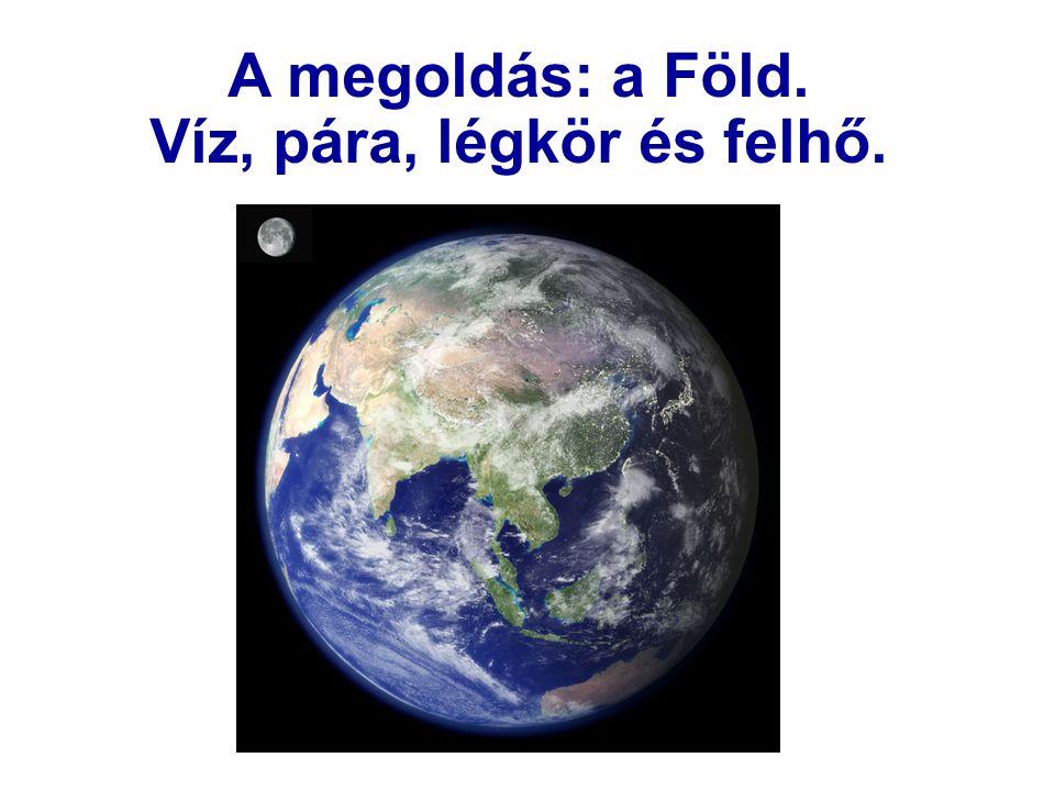 A megoldás: a Föld. Víz, pára, légkör és felhő.
