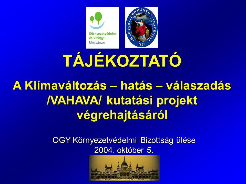 TÁJÉKOZTATÓ A Klímaváltozás – hatás – válaszadás /VAHAVA/ kutatási projekt végrehajtásáról OGY Környezetvédelmi Bizottság ülése 2004. október 5.