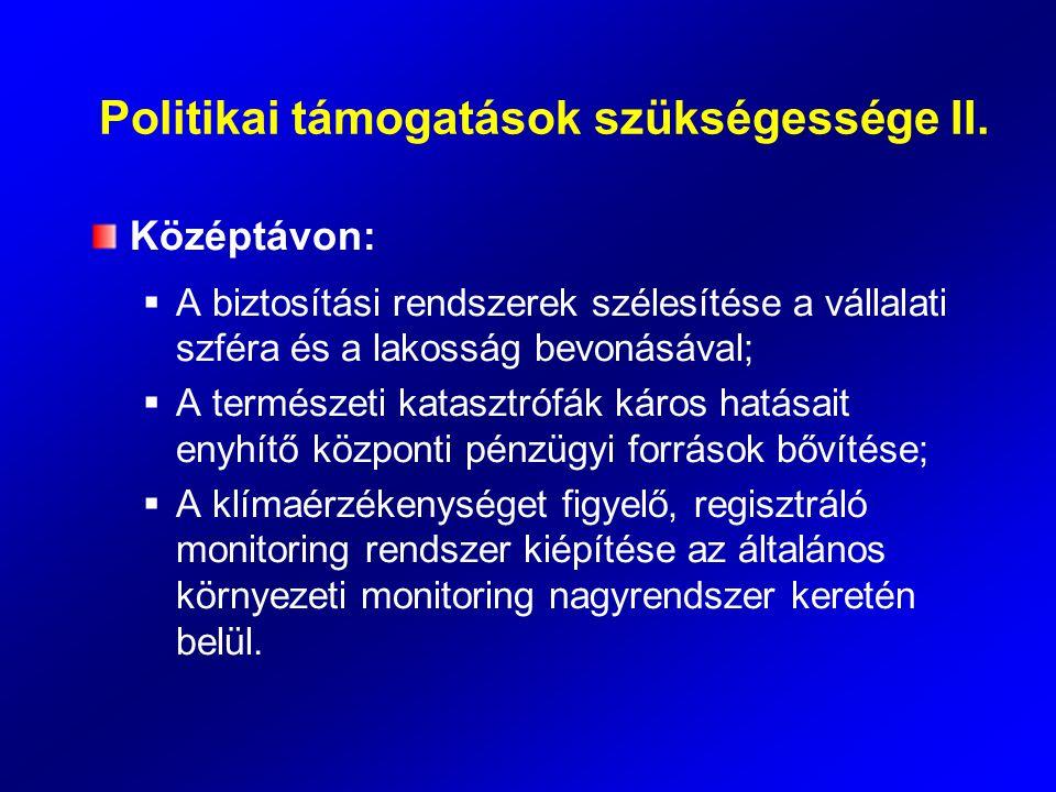 Politikai támogatások szükségessége II. Középtávon:  A biztosítási rendszerek szélesítése a vállalati szféra és a lakosság bevonásával;  A természet