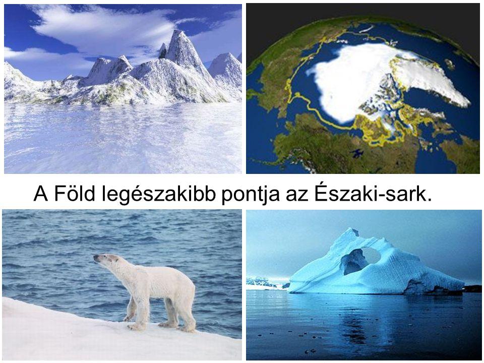 Földünk (a kék bolygó) A Föld gömb alakú, de az északi- és déli sarkon icipicit belapult.