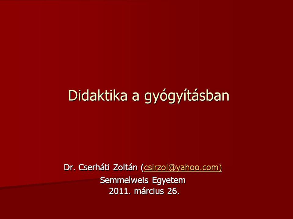 Didaktika a gyógyításban Dr. Cserháti Zoltán (csirzol@yahoo.com) csirzol@yahoo.com) Semmelweis Egyetem 2011. március 26.