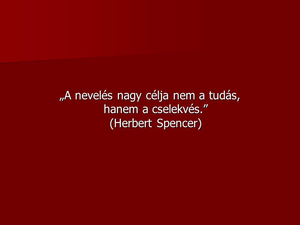 """""""A nevelés nagy célja nem a tudás, hanem a cselekvés."""" (Herbert Spencer)"""