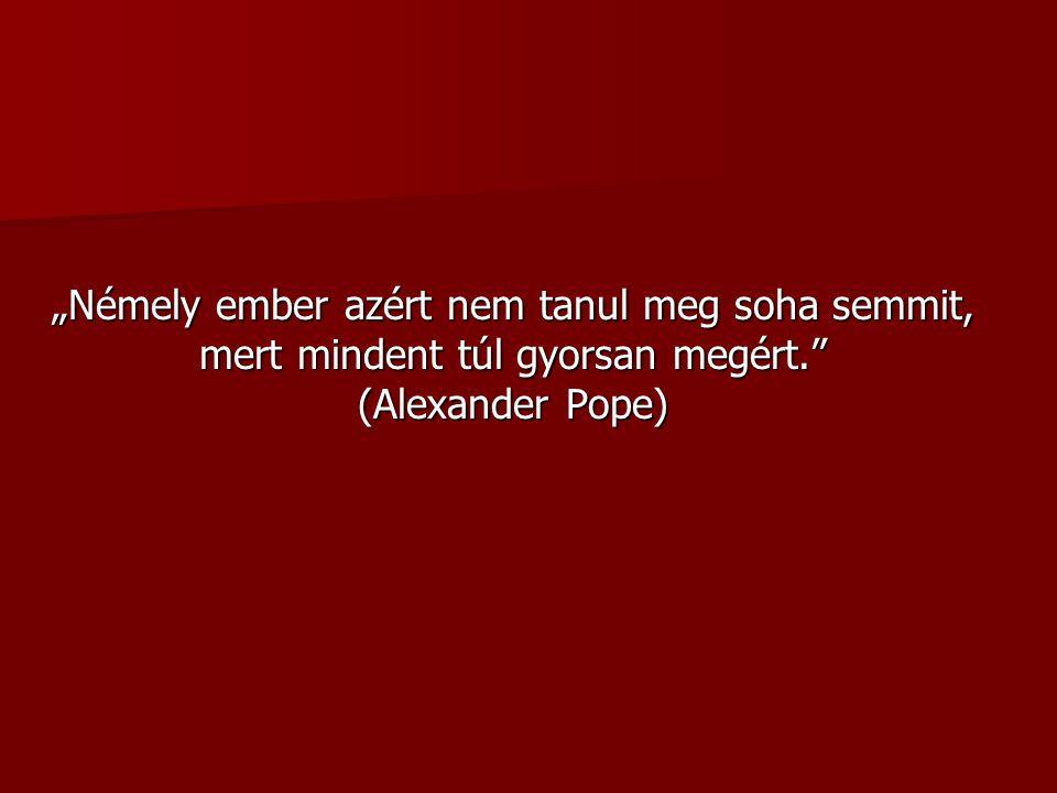 """""""Némely ember azért nem tanul meg soha semmit, mert mindent túl gyorsan megért."""" (Alexander Pope)"""