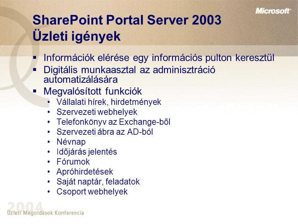 SharePoint Portal Server 2003 Üzleti igények  Információk elérése egy információs pulton keresztül  Digitális munkaasztal az adminisztráció automati