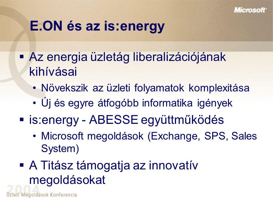 E.ON és az is:energy  Az energia üzletág liberalizációjának kihívásai •Növekszik az üzleti folyamatok komplexitása •Új és egyre átfogóbb informatika